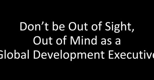 Don't Be Out of Sight, Out of Mind as a Global Development Executive