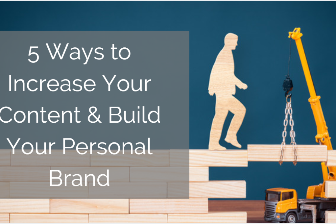 5 Ways to Increase Your Content and Build Your Personal Brand