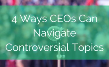 4 Ways CEOs Can Navigate Controversial Topics