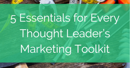 5 Essentials for Every Thought Leader's Marketing Toolkit