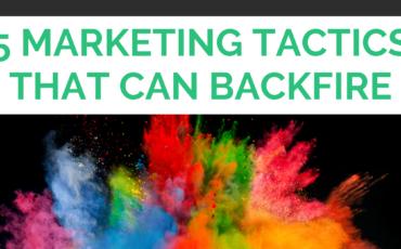 5 Marketing Tactics That Can Backfire