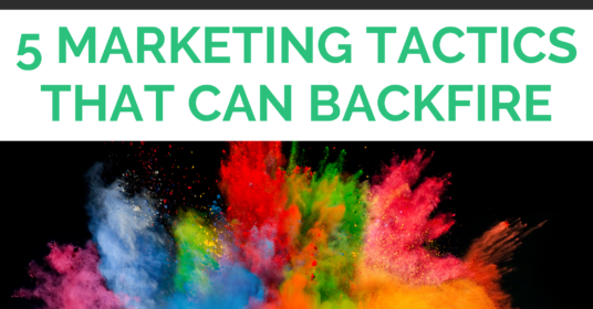 5 Marketing Tactics That Can Backfire
