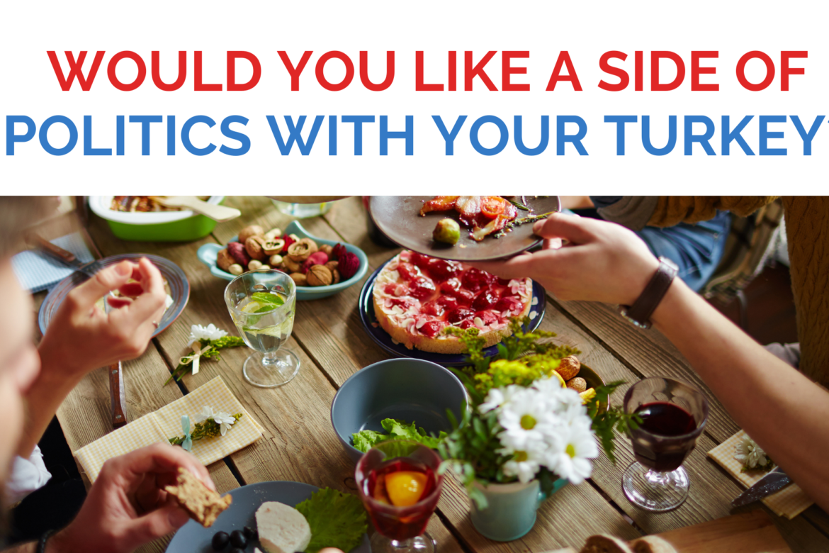 Preparing for the Holidays...Would you like a side of politics with your turkey?