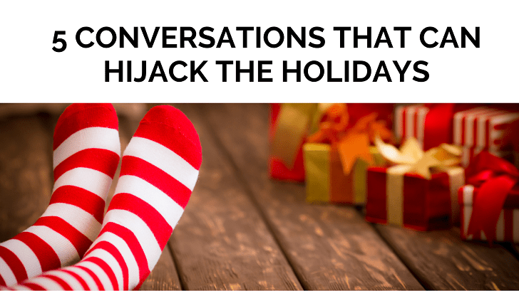 5 Conversations that Can Hijack the Holidays
