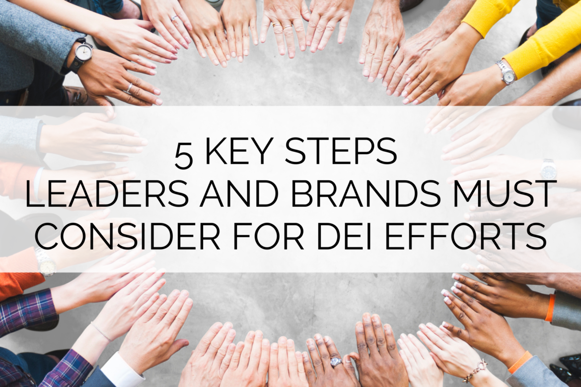 5 Key Steps Leaders and Brands Must Consider for DEI Efforts