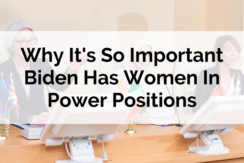 Why It's So Important Biden Has Women In Power Positions