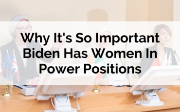 Why It's So Important Biden Has Women In Power Positions