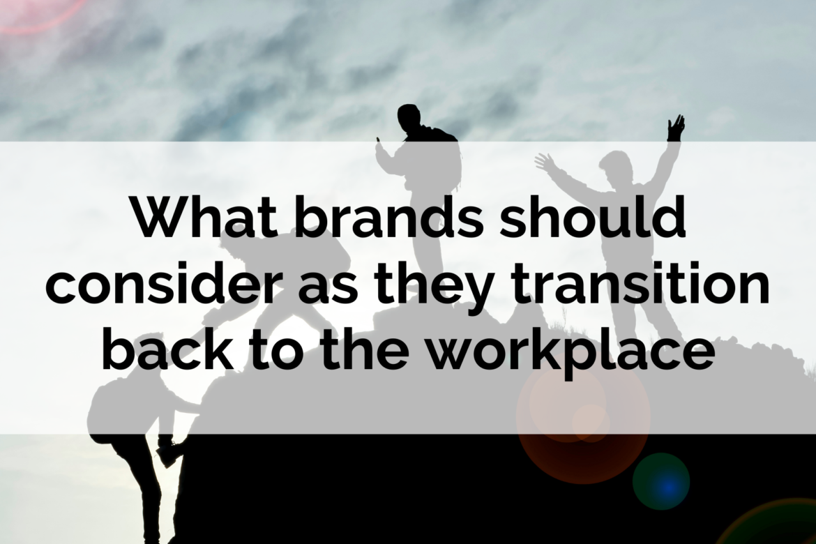 What brands should consider as they transition back to the workplace