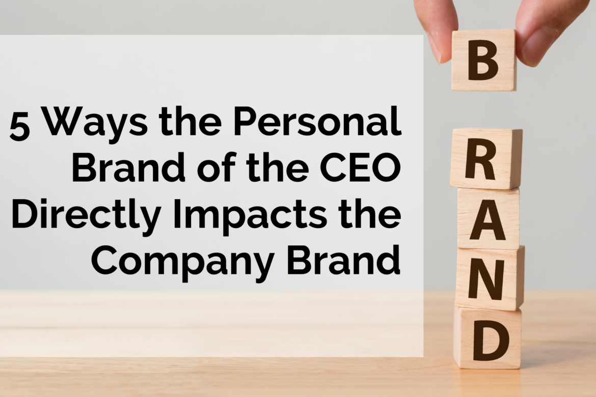 5 Ways the Personal Brand of the CEO Directly Impacts the Company Brand